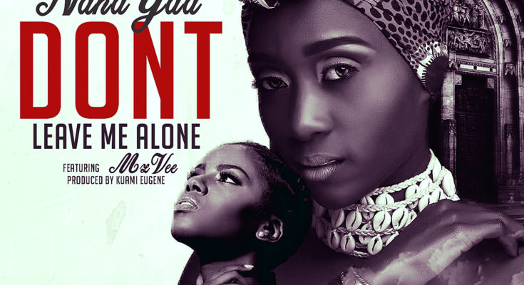 NanaYaa Ft MzVee -dont leave me Alone