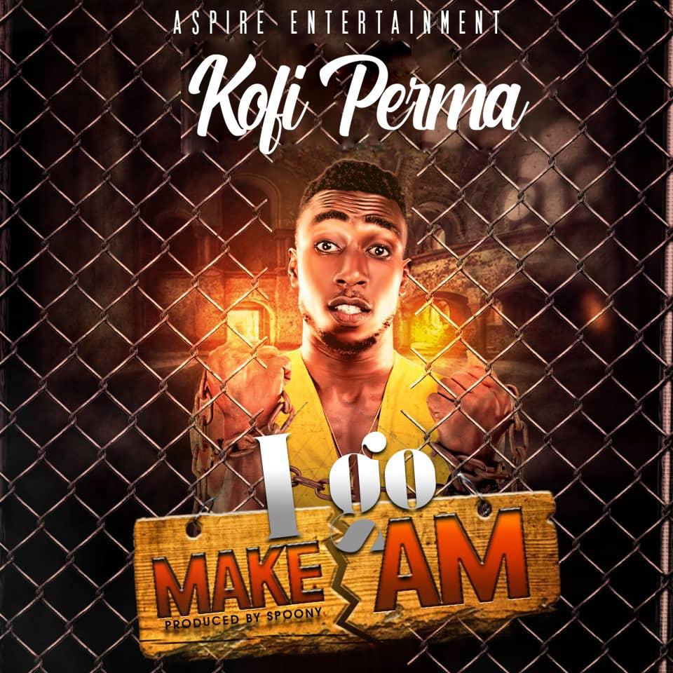 Kofi Perma - I go Make Am